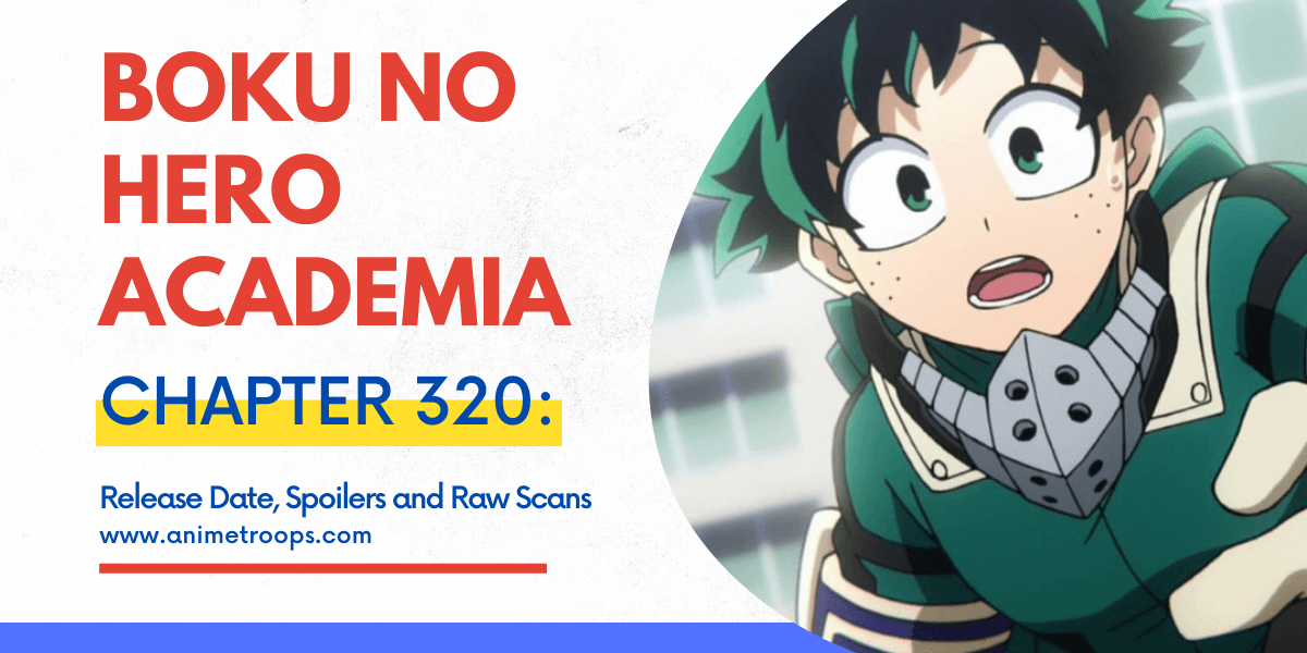 Boku no Hero Academia Chapter 320 Spoilers, Leaks, Release Date & Raw Scans