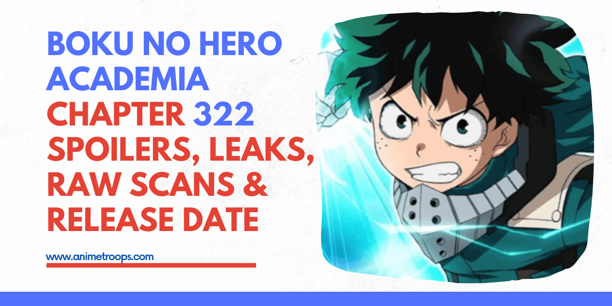 Boku no Hero Academia Chapter 322 Spoilers, Leaks, Raw Scans & Release Date